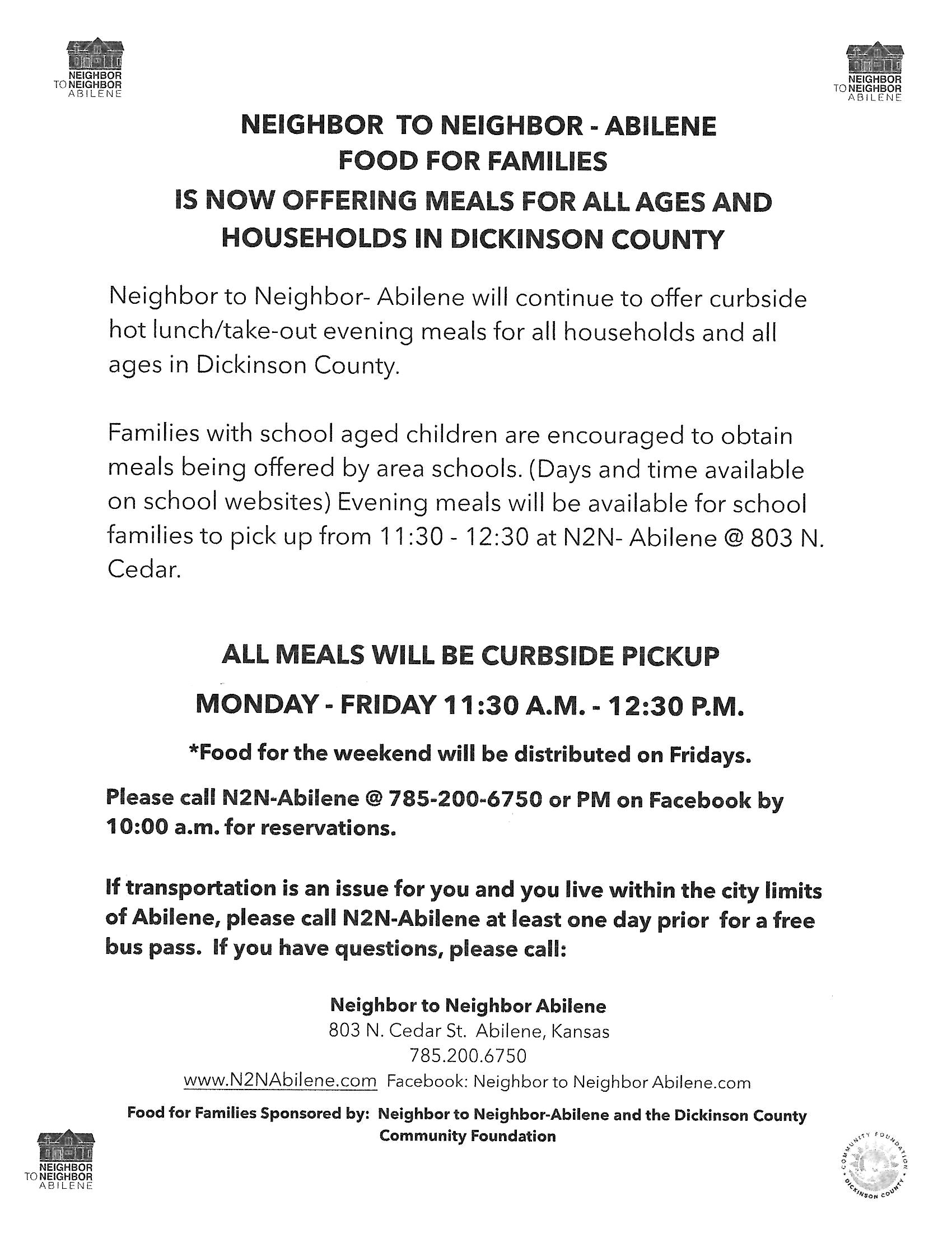 Neighbor to Neighbor Abilene, Food for families is now offering meals for all ages and households in Dickinson County. they will continue to offer curbside hot lunch/take-out evening meals for all house holds and all ages in Dickinson County. Call n2n Abilene 785-2006750 or PM on Facebook by 10am for reservations.